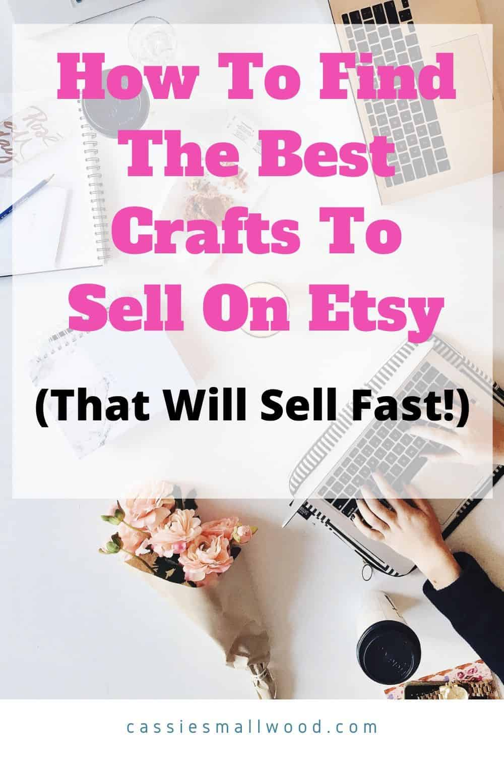 The Easiest Way To Find The Best Crafts To Sell On Etsy That Will ...